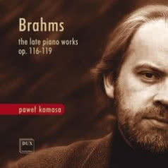 PAWEŁ KAMASA Brahms. The late piano Works op. 116-119
