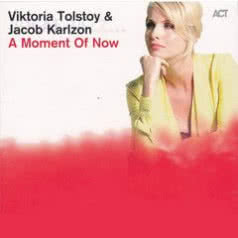 VICTORIA TOLSTOY / JACOB KARLZON A Moment of Now