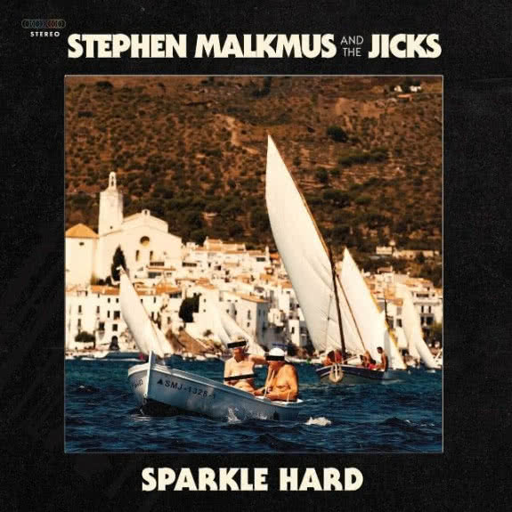 <span>STEPHEN MALKMUS AND THE JICKS</span> Sparkle Hard