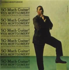 WES MONTGOMERY So Much Guitar!