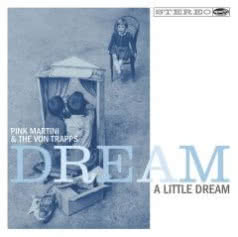 PINK MARTINI & THE VON TRAPPS Dream A Little Dream