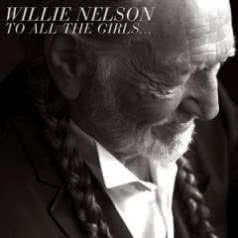 WILLIE NELSON To All the Girls...