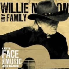 WILLIE NELSON AND FAMILY Let`s Face The Music And Dance