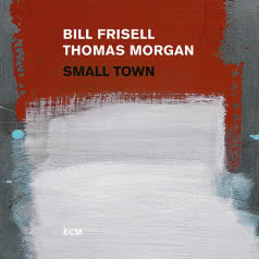 BILL FRISELL & THOMAS MORGAN Small Town