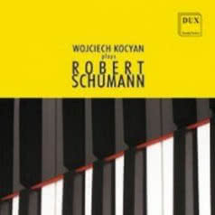 WOJCIECH KOCYAN Plays Robert Schumann