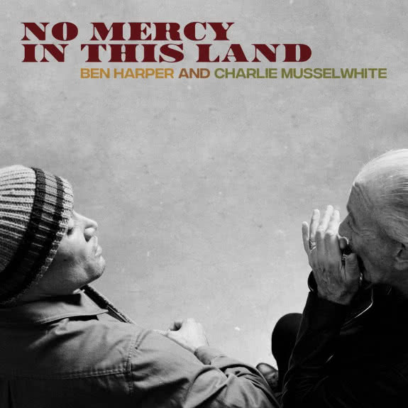 <span>BEN HARPER I CHARLIE MUSSELWHITE</span> No Mercy In This Land