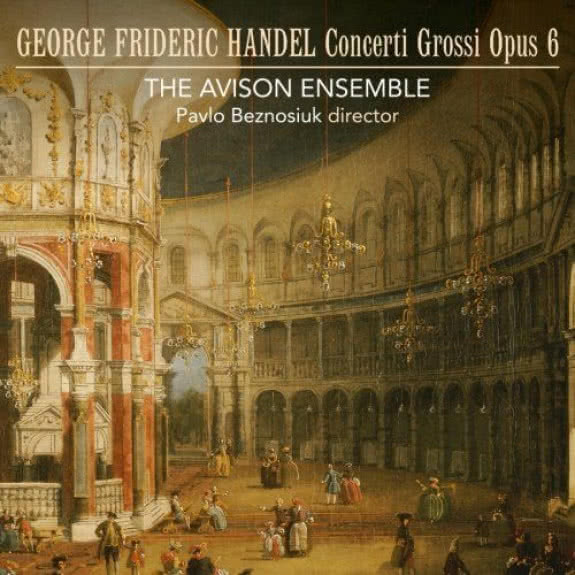 <span>THE AVISON ENSEMBLE</span> Händel: Concerti Grossi Op. 6