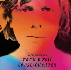 THORSTON MOORE Rock N Roll Consciousness