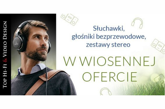 Wiosenna promocja w salonach Top Hi-Fi & Video Design