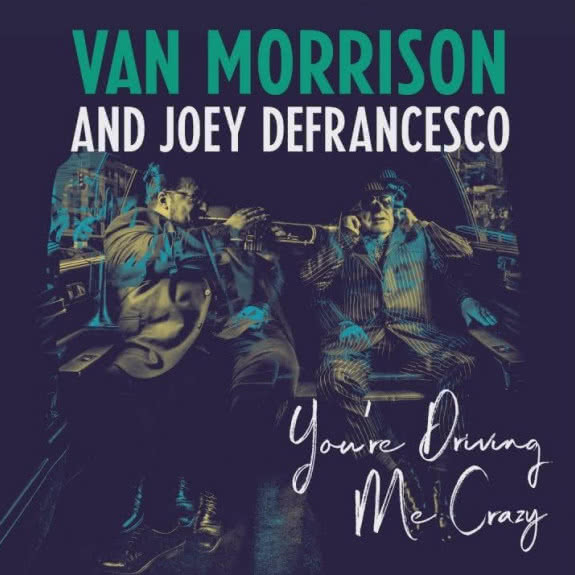 <span>VAN MORRISON & JOEY DEFRANCESCO</span> You`re Driving Me Crazy