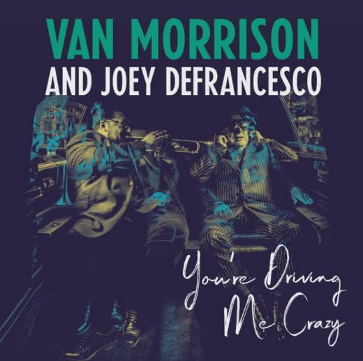 VAN MORRISON & JOEY DEFRANCESCO You`re Driving Me Crazy