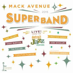 MACK AVENUE SUPERBAND Live From The Detroit Jazz Festival 2015