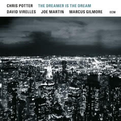 CHRIS POTTER, DAVID VIRELLES, JOE MARTIN, MARCUS GILMORE The Dreamer Is the Dream