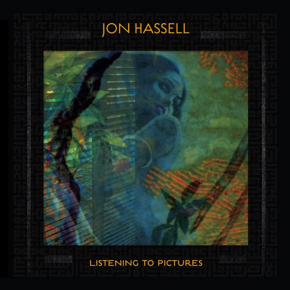 <span>JON HASSELL</span> Listening to Pictures