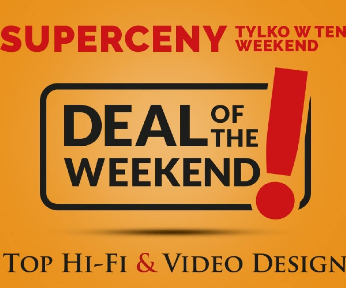 Weekendowa promocja. Niższe ceny w Top Hi-Fi & Video Design