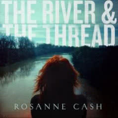 ROSANNE CASH The River & The Thread