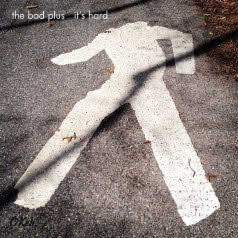 THE BAD PLUS It`s Hard