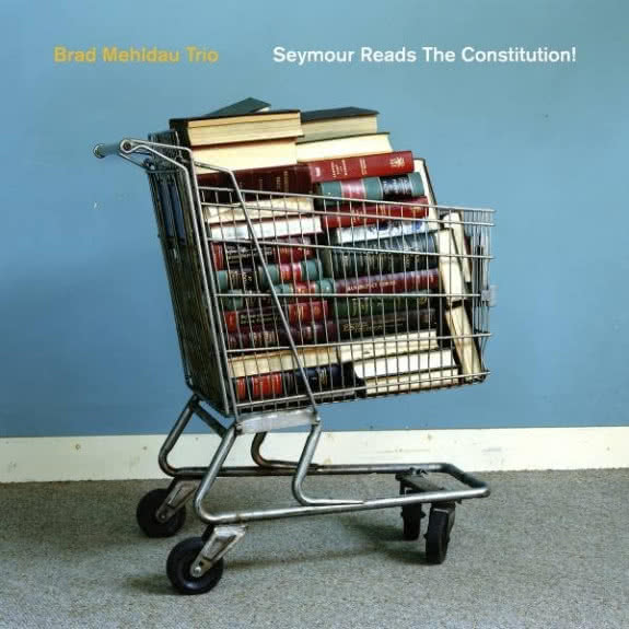 <span>BRAD MEHLDAU TRIO</span> Seymour Reads The Constitution!