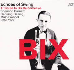 ECHOES OF SWING Bix: A Tribute to Bix Beiderbecke