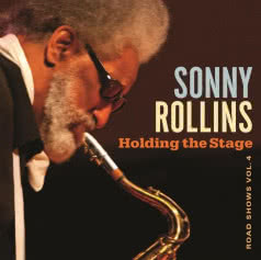 SONNY ROLLINS Holding the Stage. Road Shows Vol. 4