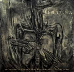 SEPULTURA The Mediator Between head and hands Bust Be Heart