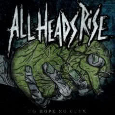 ALL HEADS RISE No Hope No Cure