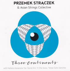 PRZEMEK STRĄCZEK & ASIAN STRINGS COLLECTIVE Three Continents