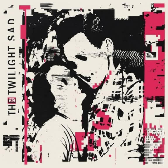 <span>THE TWILIGHT SAD</span> It Won't Be Like This All the Time