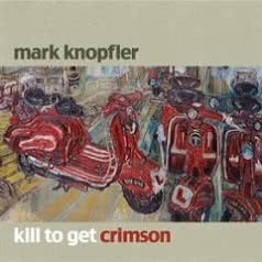 MARK KNOPFLER Kill To Get Crimson