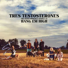 HANG EM HIGH Tres Testosterones