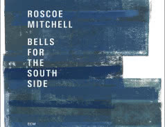 <span>ROSCOE MITCHELL</span> Bells for the South Side