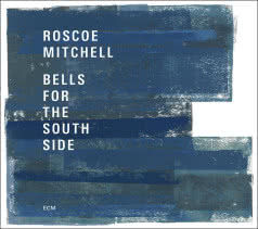 ROSCOE MITCHELL Bells for the South Side