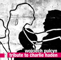 WOJCIECH PULCYN Tribute to Charlie Haden