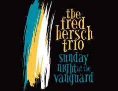 <span>THE FRED HERSCH TRIO</span> Sunday Night at Vanguard
