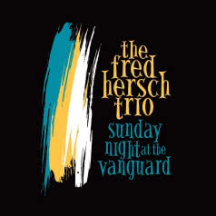 THE FRED HERSCH TRIO Sunday Night at Vanguard