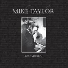 MIKE TAYLOR Remembered
