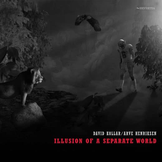 DAVID KOLLAR & ARVE HENRIKSEN llusion of a Separate World