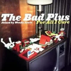 THE BAD PLUS & WENDY LEWIS For All I Care
