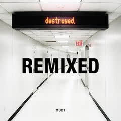MOBY Destroyed Remixed