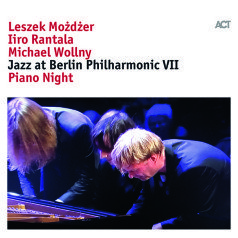 IIRO RANTALA, MICHAEL WOLLNY & LESZEK MOŻDŻER Jazz at Berlin Philharmonic VII: Piano Night
