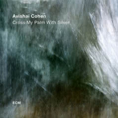 AVISHAI COHEN Cross My Palm With Silver