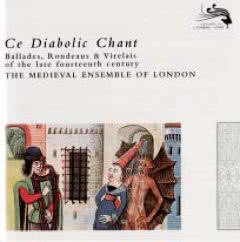 THE MEDIEVAL ENSEMBLE OF LONDON Ce Diabolic Chant - Ballades, Rondeaus & Virelais Of The Late 14th Century