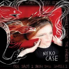 NEKO CASE The Worse Things Get...