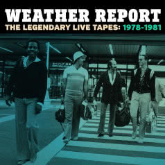 WEATHER REPORT The Legendary Live Tapes: 1978-1981