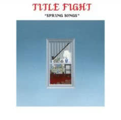 TITLE FIGHT Spring Songs