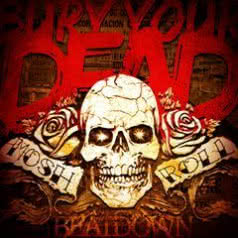 BURY YOUR DEAD Mosh`n`roll