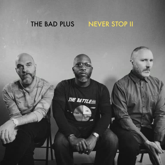 <span>THE BAD PLUS</span> Never Stop II