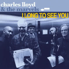 CHARLES LLOYD & THE MARVELS I Long To See You