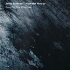 JOHN SURMAN & HOWARD MOODY Rain To The Window