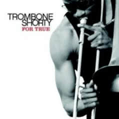 TROMBONE SHORTY For True